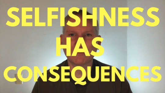 Selfishness Has Consequences - Robert Woeger