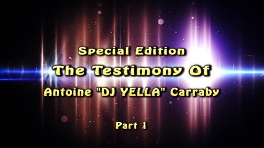 Special Edition THE TESTIMONY OF Antoine DJ YELLA Carraby Part 1