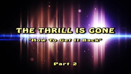 THE THRILL IS GONE HOW TO GET IT BACK PART 2
