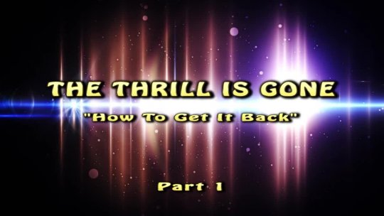 THE THRILL IS GONE HOW TO GET IT BACK PART 1 (2