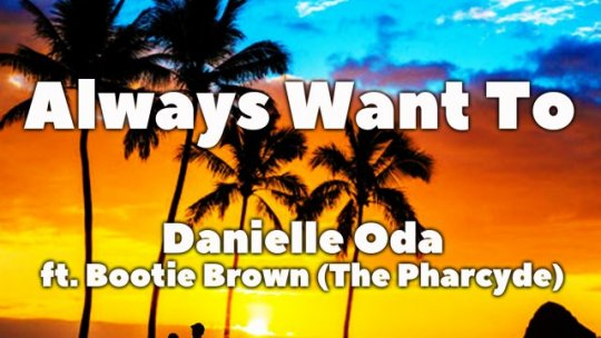 DJ Oggy & Danielle Oda ft. Bootie Brown (The Pharcyde)  Always Want To (Extended) (Lyric