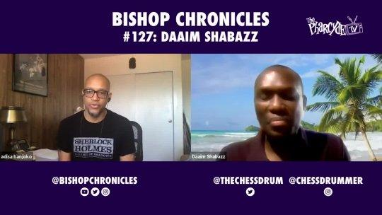 Bishop Chronicles EP 127: Daaim Shabazz